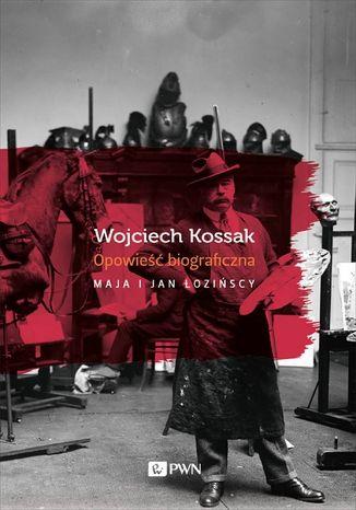 Okładka książki Wojciech Kossak. Opowieść biograficzna