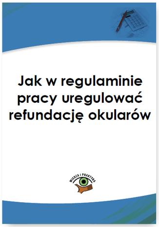 Jak w regulaminie pracy uregulować refundację okularów