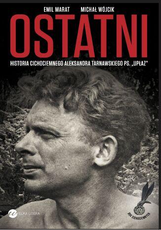 Okładka książki Ostatni. Historia cichociemnego Aleksandra Tarnawskiego, pseudonim