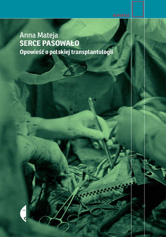 Okładka książki: Serce pasowało. Opowieść o polskiej transplantologii
