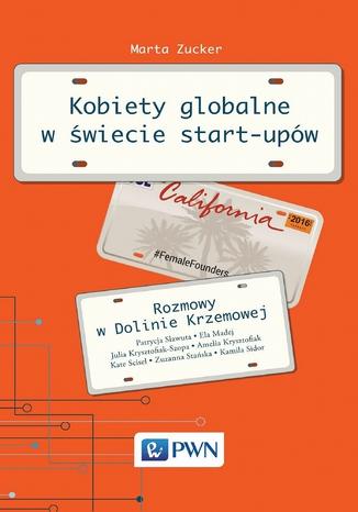 Okładka książki Kobiety globalne w świecie start-upów. Rozmowy w Dolinie Krzemowej