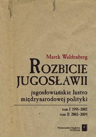 Okładka książki/ebooka Rozbicie Jugosławii. Jugosłowiańskie lustro międzynarodowej polityki