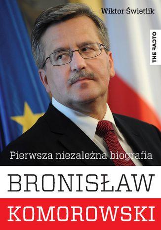 Okładka książki Bronisław Komorowski. Pierwsza niezależna biografia