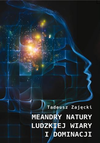 Okładka książki Meandry natury ludzkiej wiary i dominacji