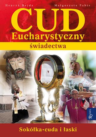 Okładka książki/ebooka Cud Eucharystyczny. Świadectwa. Sokółka. Cuda i łaski