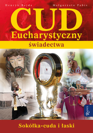 Okładka książki Cud Eucharystyczny. Świadectwa. Sokółka. Cuda i łaski