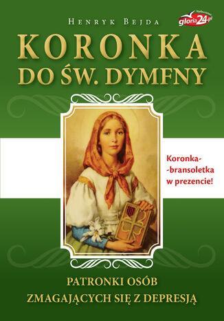 Okładka książki Koronka do św. Dymfny. Patronki osób zmagających się z depresją