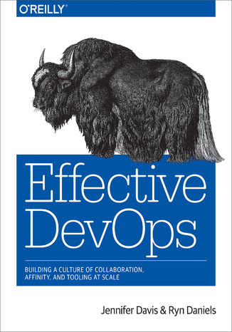 Effective DevOps. Building a Culture of Collaboration, Affinity, and Tooling at Scale (ebook)