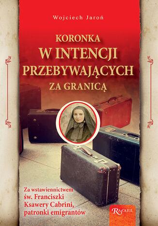Okładka książki Koronka w intencji przebywających za granicą. Za wstawiennictwem św. Franciszki Ksawery Cabrini, patronki emigrantów