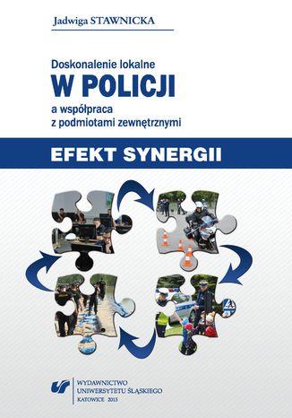 Okładka książki Doskonalenie lokalne w Policji a współpraca z podmiotami zewnętrznymi. Efekt synergii