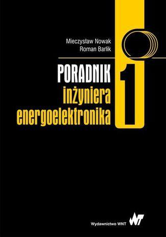 Okładka książki Poradnik inżyniera energoelektronika. Tom 1