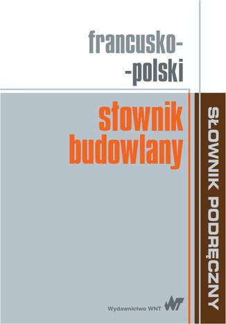 Okładka książki/ebooka Francusko-polski słownik budowlany