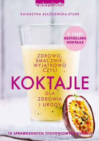 Okładka książki/ebooka Koktajle dla zdrowia i urody 3, czyli zdrowo, smacznie, wyjątkowo
