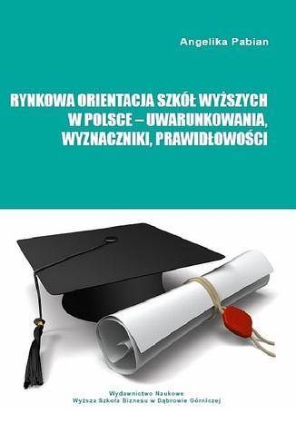 Okładka książki Rynkowa orientacja szkół wyższych w Polsce - uwarunkowania, wyznaczniki, prawidłowości