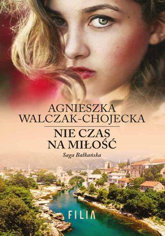 Okładka książki Nie czas na miłość Tom 1 Saga bałkańska