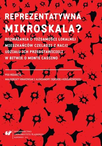 Okładka książki Reprezentatywna mikroskala? Rozważania o tożsamości lokalnej mieszkańców Czeladzi z racji udziału ich przedstawicieli w bitwie o Monte Cassino
