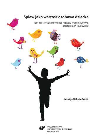 Okładka książki/ebooka Śpiew jako wartość osobowa dziecka. T. 1: Stałość i zmienność rozwoju myśli naukowej przełomu XX i XXI wieku