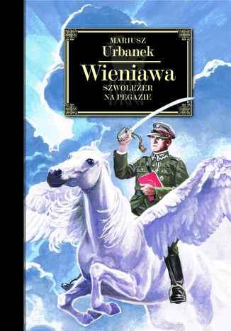 Okładka książki/ebooka Wieniawa. Szwoleżer na pegazie
