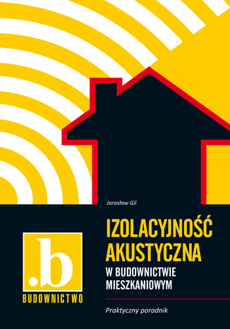 Okładka książki/ebooka Izolacyjność akustyczna w budownictwie mieszkaniowym. Praktyczny poradnik