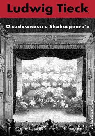 Okładka książki O cudowności u Szekspira i inne pisma