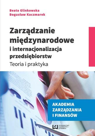Okładka książki/ebooka Zarządzanie międzynarodowe i internacjonalizacja przedsiębiorstw. Teoria i praktyka