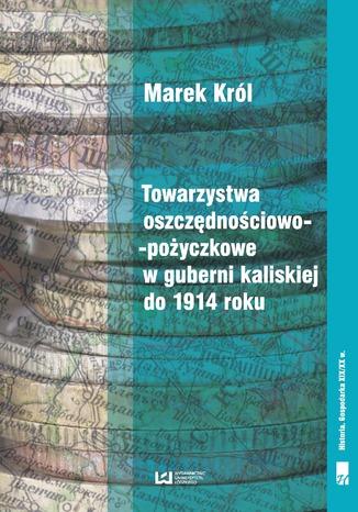 Okładka książki/ebooka Towarzystwa oszczędnościowo-pożyczkowe w guberni kaliskiej do 1914 roku