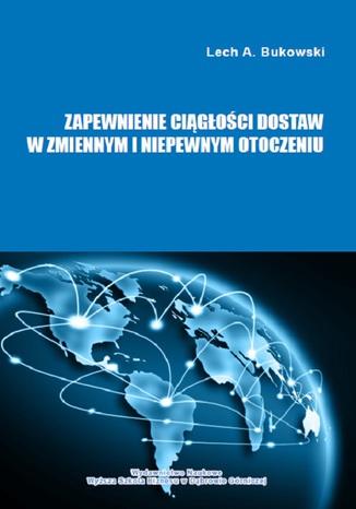 Okładka książki Zapewnienie ciągłości dostaw w zmiennym i niepewnym otoczeniu