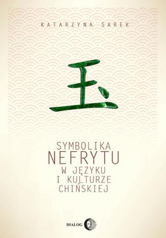 Okładka książki Symbolika nefrytu w języku i kulturze chińskiej
