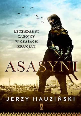 Okładka książki Asasyni Legendarni zabójcy w czasach krucjat
