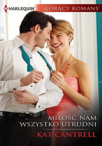 Okładka książki/ebooka Miłość nam wszystko utrudni