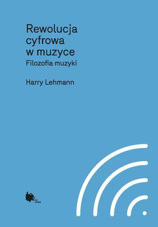 Okładka książki Rewolucja cyfrowa w muzyce. Filozofia muzyki