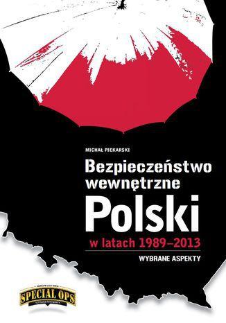 Okładka książki Bezpieczeństwo wewnętrzne Polski w latach 1989 - 2013. Wybrane aspekty