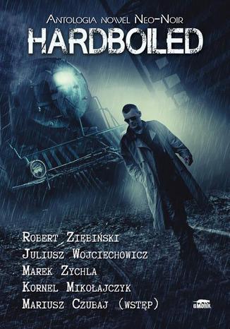 Okładka książki/ebooka Hardboiled. Antologia nowel Neo-Noir