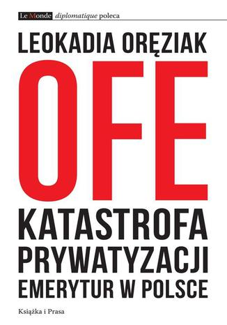 Okładka książki OFE: katastrofa prywatyzacji emerytur w Polsce