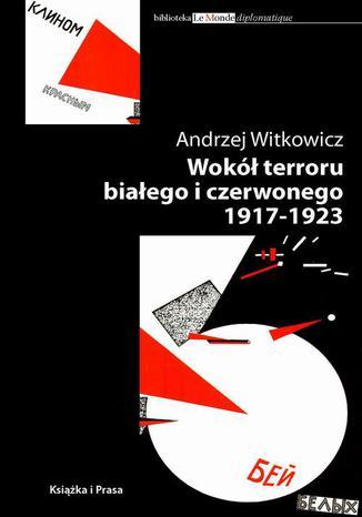 Okładka książki/ebooka Wokół terroru białego i czerwonego 1917-1923