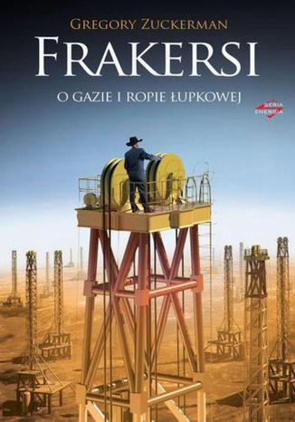 Okładka książki Frakersi. O gazie i ropie łupkowej