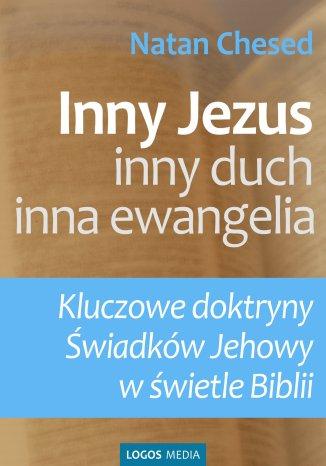Okładka książki Inny Jezus, inny duch, inna ewangelia. Kluczowe doktryny Świadków Jehowy w świetle Biblii
