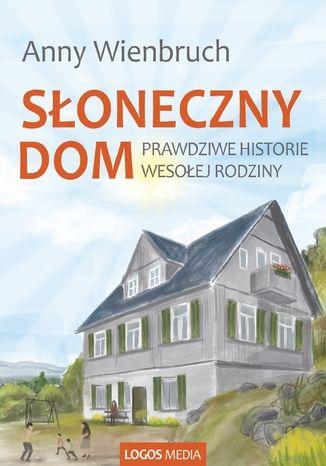 Okładka książki/ebooka Słoneczny dom. Prawdziwe historie wesołej rodziny