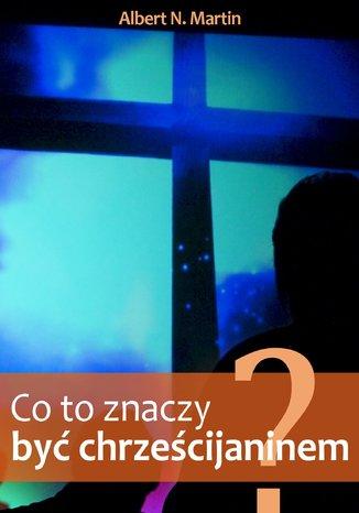 Okładka książki/ebooka Co to znaczy być chrześcijaninem?