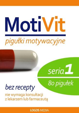 Okładka książki MotiVit. Pigułki motywacyjne. Seria 1