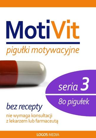 Okładka książki MotiVit. Pigułki motywacyjne. Seria 3