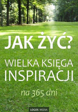 Okładka książki/ebooka Jak żyć? Wielka księga inspiracji na 365 dni