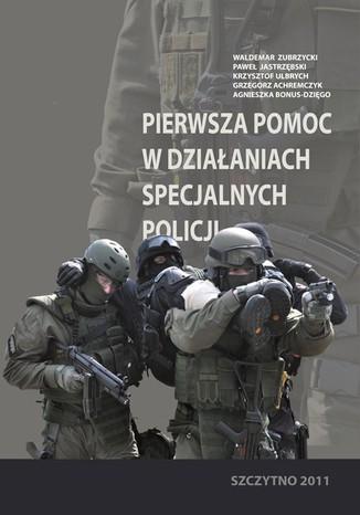 Okładka książki Pierwsza pomoc w działaniach specjalnych Policji