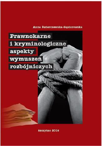 Okładka książki Prawnokarne i kryminologiczne aspekty wymuszeń rozbójniczych