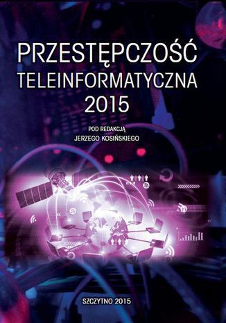 Okładka książki/ebooka Przestępczość teleinformatyczna 2015