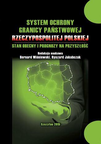 Okładka książki System ochrony granicy państwowej Rzeczypospolitej Polskiej i prognozy na przyszłość