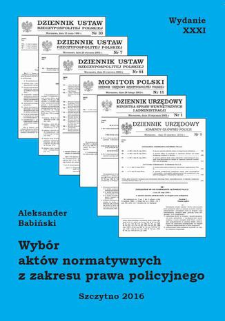Okładka książki Wybór aktów normatywnych z zakresu prawa policyjnego. Wydanie XXXI. Stan prawny na dzień 18.05.2016 r
