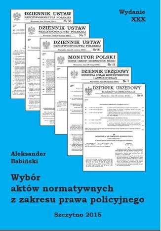 Okładka książki Wybór aktów normatywnych z zakresu prawa policyjnego. Wydanie XXX poprawione i uzupełnione