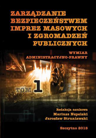 Okładka książki Zarządzanie bezpieczeństwem imprez masowych i zgromadzeń publicznych. administracyjno-prawny. Część I