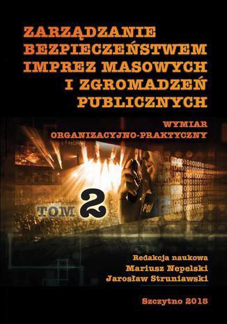 Okładka książki/ebooka Zarządzanie bezpieczeństwem imprez masowych i zgromadzeń publicznych. Wymiar organizacyjno-praktyczny. Część II